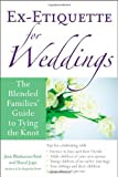 Ex-Etiquette for Weddings: The Blended Families Guide to Tying the Knot