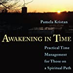 Awakening in Time: Practical Time Management for Those on a Spiritual Path | Pam Kristan