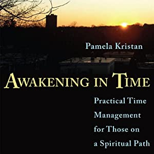 Awakening in Time: Practical Time Management for Those on a Spiritual Path | [Pam Kristan]