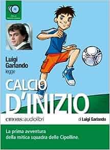 Calcio d'inizio letto da Luigi Garlando. Audiolibro. 2 CD Audio: Luigi