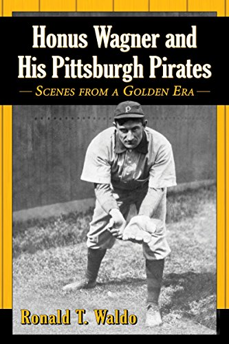 Honus Wagner and His Pittsburgh Pirates: Scenes from a Golden Era (Honus Wagner Book compare prices)