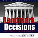 Landmark Decisions of the Supreme Court: Select Opinions of Chief Justice John Marshall (       UNABRIDGED) by  United States Supreme Court Narrated by Christopher Lee Philips