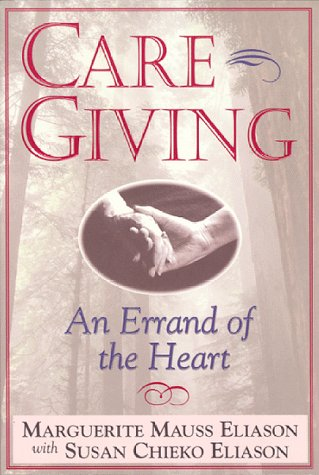 Caregiving: An Errand of the Heart : Survival Tips for Caregivers, MARGUERITE MAUSS ELIASON, SUSAN CHIEKO ELIASON