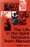 Life in the Spirit Seminars Team Manual: Catholic Edition