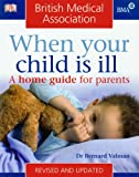 BMA When Your Child is Ill: A Home Guide for Parents (BMA Family Doctor)