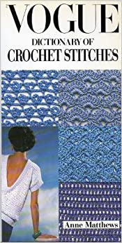 Vogue Dictionary Knitting Stitches : Vogue Dictionary of Crochet Stitches: Anne Matthews: 9780715393574: Amazon.co...