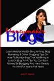 Moneymaker Blogs: Learn Helpful Info On Blog Writing, Blog Marketing & Other Blogging Tips On How To Build A Blog That Will Bring In Lots Of Blog ... And Have Steady Income For Years And Years