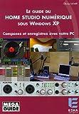 echange, troc Olivier Dewit - Le Guide du Home Studio numérique sous Windows XP : Composez et enregistrez avec votre PC