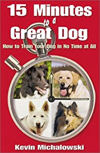 15 Minutes To A Great Dog How To Train Your Dog In No Time At All by Krause Publications