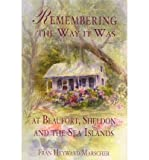 img - for Remembering the Way It Was at Beaufort, Sheldon and the Sea Islands (Paperback) - Common book / textbook / text book