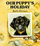 Our Puppy's Holiday (Beaver Books) (0099548003) by Brown, Ruth