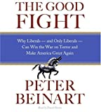 img - for The Good Fight CD: Why Liberals---and Only Liberals---Can Win the War on Terror and Make America Great Again book / textbook / text book