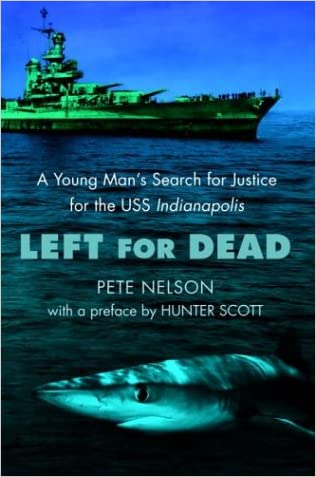 Left for Dead: A Young Man's Search for Justice for the USS Indianapolis written by Pete Nelson