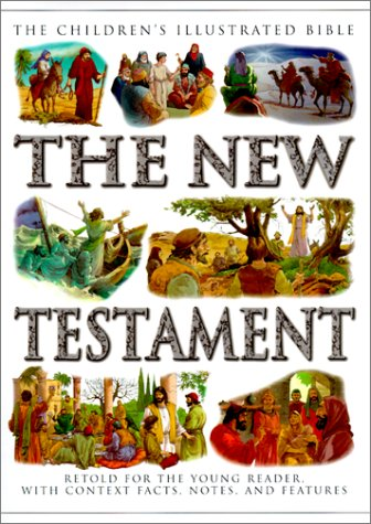 The New Testament: Retold for the Young Reader with Context Facts, Notes and Features (The Children's Illustrated Bible)