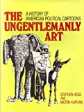 The Ungentlemanly Art: A History of American Political Cartoons,