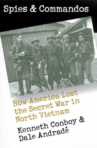 Spies and Commandos : How America Lost the Secret War in North Vietnam, KENNETH J. CONBOY, DALE ANDRADE