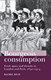 img - for Bourgeois Consumption: Food, Space and Identity in London and Paris, 1850-1914 book / textbook / text book