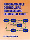 Programmable Controllers and Designing Sequential Logic (Saunders College Publishing Series in Electronics Technology)