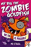 Mo O'Hara My Big Fat Zombie Goldfish 4: Any Fin Is Possible