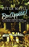 Peter Mayle Bon Appetit! Travels through France with Knife, Fork and Corkscrew