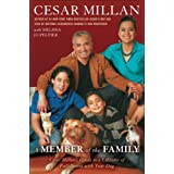 A Member of the Family: Cesar Millan's Guide to a Lifetime of Fulfillment with Your Dogby Cesar Millan