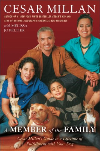 A Member of the Family: Cesar Millan\'s Guide to a Lifetime of Fulfillment with Your Dog