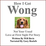 How I Got Wong: Not Your Usual Love at First Sight Pet Story | Will Bevis