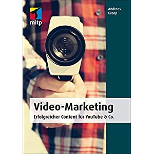 Video-Marketing (mitp Business) Erfolgreicher Content für YouTube & Co.