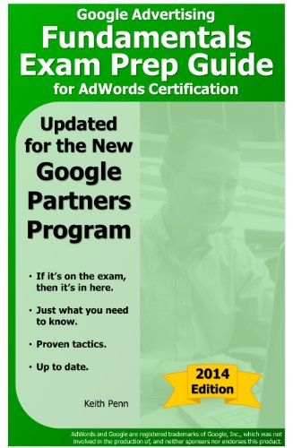 Google Advertising Fundamentals Exam Prep Guide For Adwords Certification (2014 Searchcerts.Com Exam Prep Series)