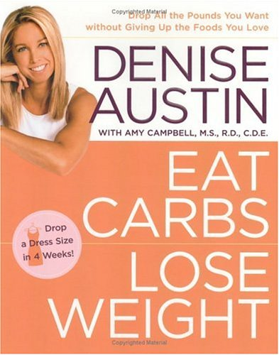 Eat Carbs, Lose Weight : Drop All The Pounds You Want Without Giving Up The Foods You Love, DENISE AUSTIN, AMY CAMPBELL