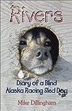 Rivers: Diary of a Blind Alaska Racing Sled Dog