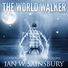 The World Walker: The World Walker Series, Book 1 Audiobook by Ian Sainsbury Narrated by Todd Boyce
