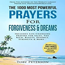 The 1000 Most Powerful Prayers for Forgiveness & Dreams: Includes Life Changing Prayers for Sales, the Rich, Beauty, Divorce, Strength & More Audiobook by Toby Peterson, Jason Thomas Narrated by Denese Steele, John Gabriel, David Spector