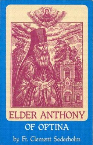 Elder Anthony of Optina (1795-1865) (Optina Elders Series, Volume II), CLEMENT SEDERHOLM