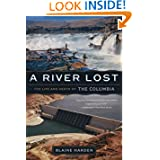 A River Lost: The Life and Death of the Columbia (Revised and Updated)