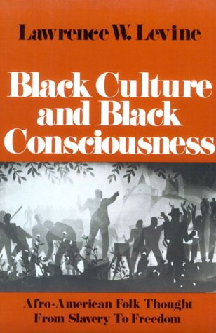 Black Culture and Black Consciousness: Afro-American Folk Thought from Slavery to Freedom (Galaxy Books)