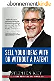 Sell Your Ideas With or Without A Patent (English Edition)