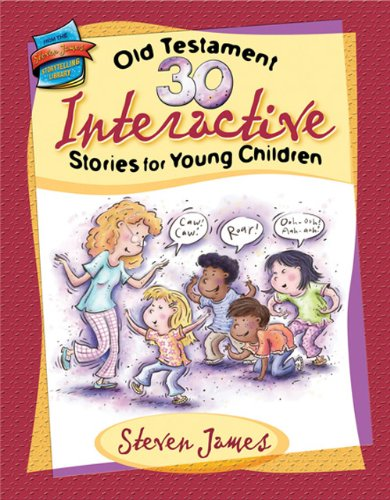 30 Old Testament Interactive Stories for Young Children (The Steven James Storytelling Library)