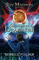 Jeff Madison and the Shimmers of Drakmere (Volume 1)