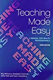 img - for Teaching Made Easy: A Manual for Health Professionals, 3rd Edition book / textbook / text book