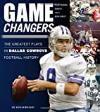 Game Changers: Dallas Cowboys: The Greatest Plays in Dallas Cowboys Football History
