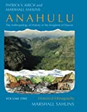Anahulu: The Anthropology of History in the Kingdom of Hawaii, Volume 1: Historical Ethnography (0226733653) by Kirch, Patrick Vinton
