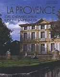 echange, troc Catherine Didon, Christian Souchet, Jacques Benistan, Géraldine Decemme - La Provence : De demeures en châteaux