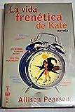 La vida frenetica de Kate / I Don't Know How She Does It (Novela Actual) (Spanish Edition) (8401315778) by Pearson, Allison