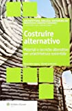 Costruire alternativo. Materiali e tecniche alternative per un'architettura sostenibile