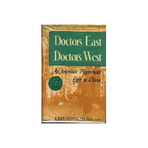 Doctors east, doctors west;: An American physician's life in China