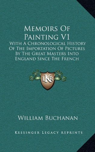 Memoirs of Painting V1: With a Chronological History of the Importation of Pictures by the Great Masters Into England Since the French Revolution (1824)