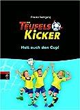 Die Teufelskicker - Holt euch den Cup!: Band 3: BD 3 - Frauke Nahrgang