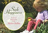 Seek Happiness: Words of Inspiration from Helen Keller