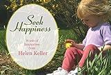 Seek Happiness: Words of Inspiration from Helen Keller